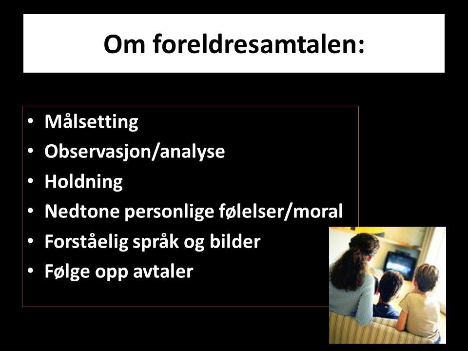 Om foreldresamtalen: Målsetting Observasjon/analyse Holdning