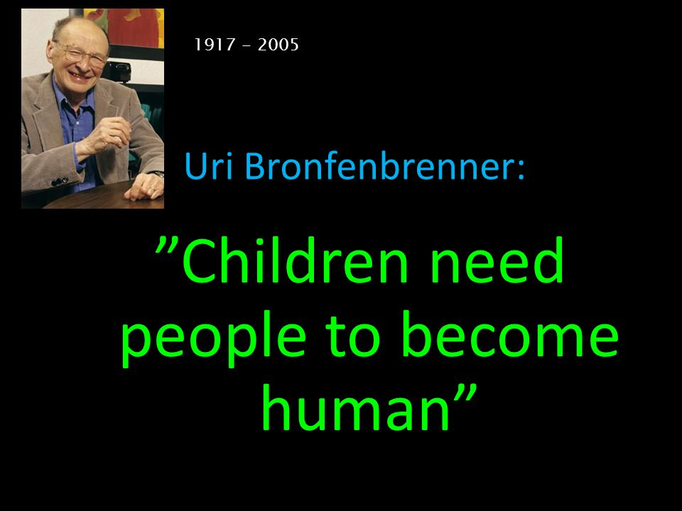 Children need people to become human