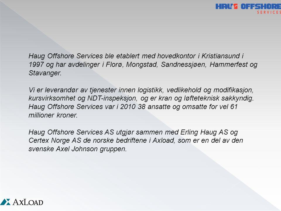 Haug Offshore Services ble etablert med hovedkontor i Kristiansund i 1997 og har avdelinger i Florø, Mongstad, Sandnessjøen, Hammerfest og Stavanger.