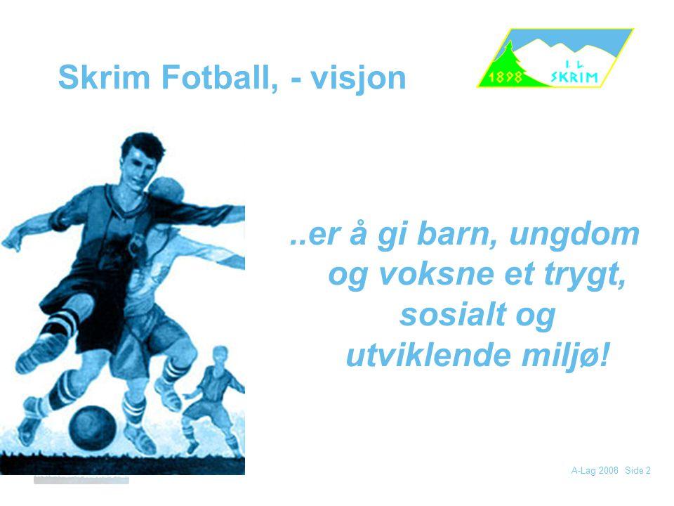 Skrim Fotball, - visjon ..er å gi barn, ungdom og voksne et trygt, sosialt og utviklende miljø!