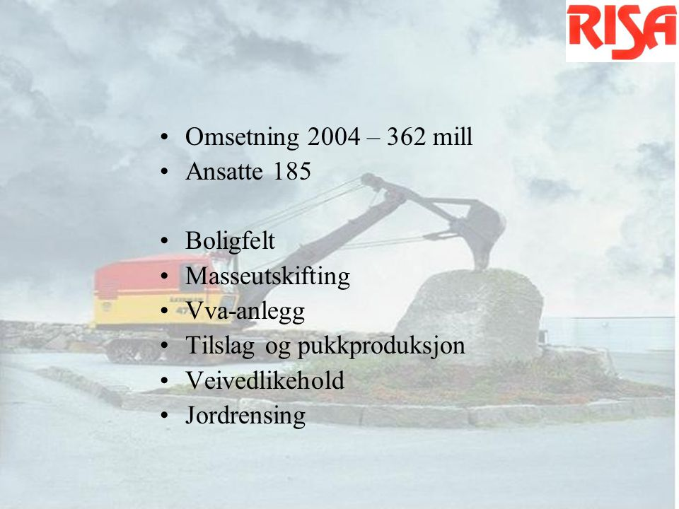 Omsetning 2004 – 362 mill Ansatte 185. Boligfelt. Masseutskifting. Vva-anlegg. Tilslag og pukkproduksjon.