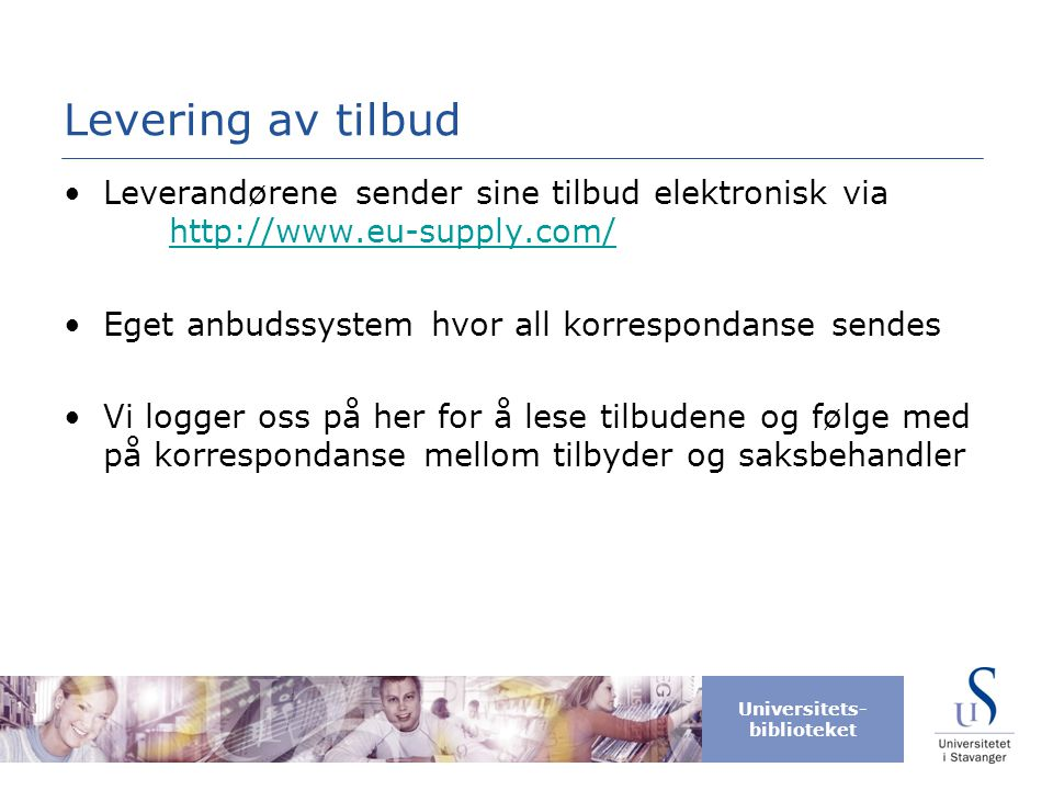 Levering av tilbud Leverandørene sender sine tilbud elektronisk via http://www.eu-supply.com/ Eget anbudssystem hvor all korrespondanse sendes.