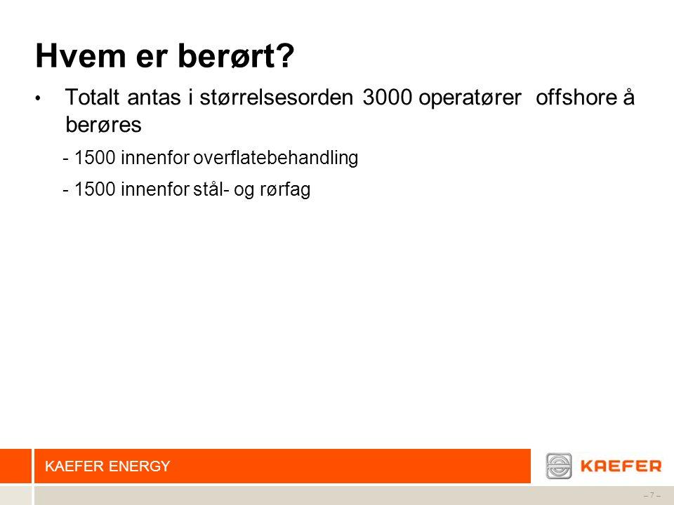 Hvem er berørt Totalt antas i størrelsesorden 3000 operatører offshore å. berøres. - 1500 innenfor overflatebehandling.