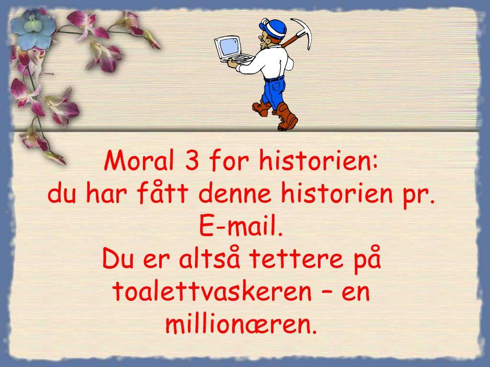 Moral 3 for historien: du har fått denne historien pr. E-mail