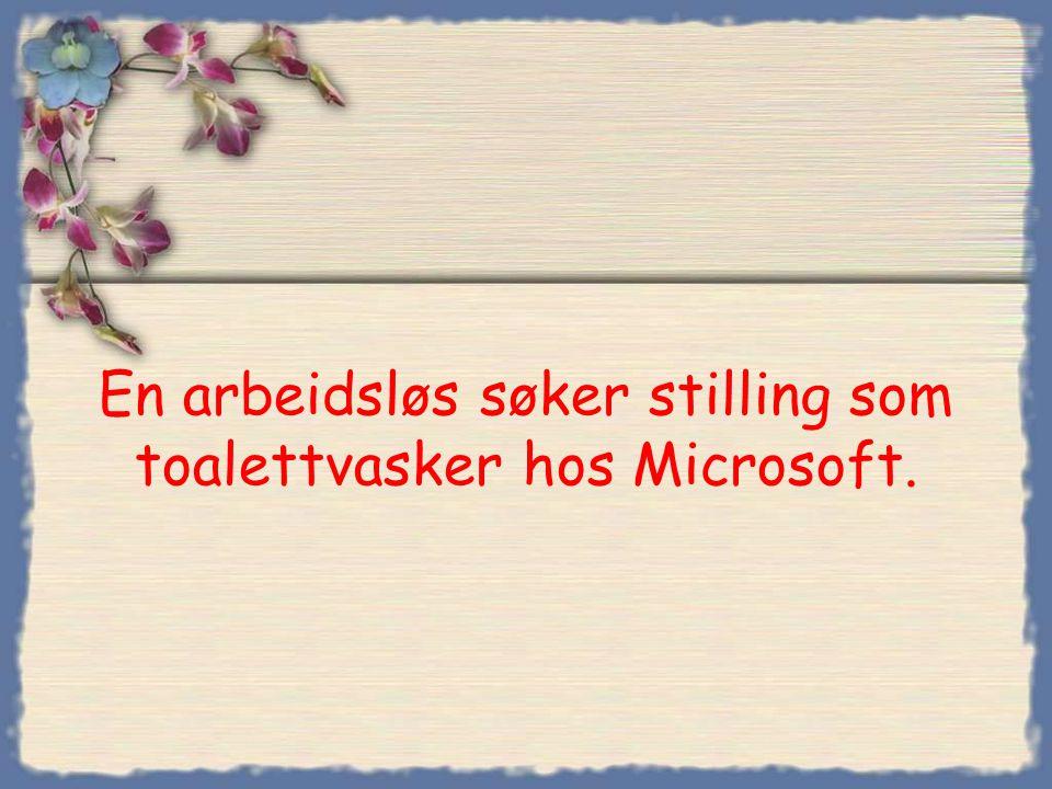 En arbeidsløs søker stilling som toalettvasker hos Microsoft.