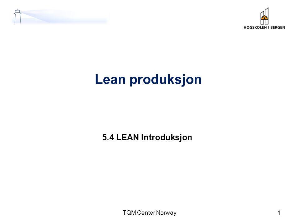 Lean produksjon 5.4 LEAN Introduksjon TQM Center Norway