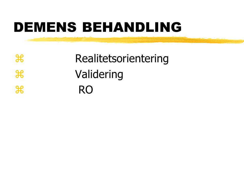 DEMENS BEHANDLING Realitetsorientering Validering RO