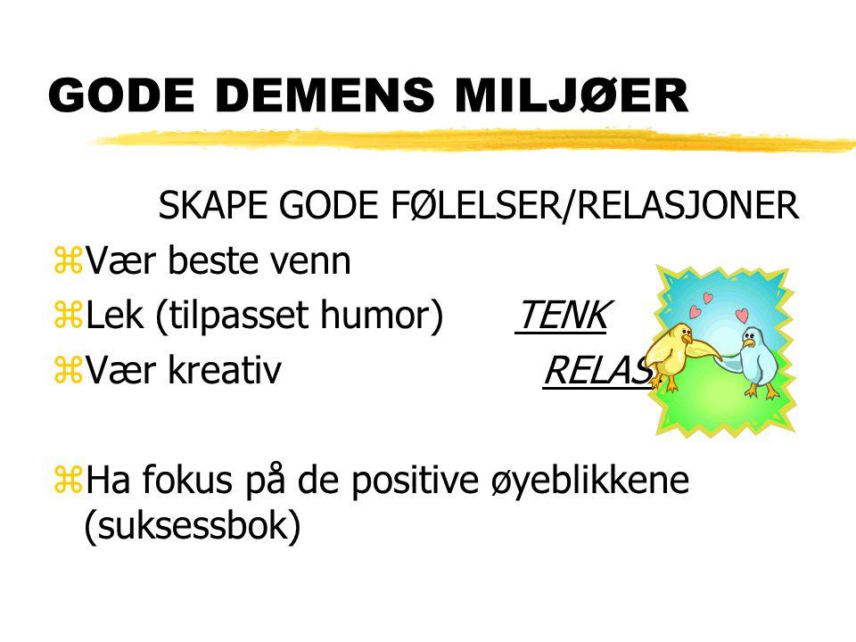 GODE DEMENS MILJØER SKAPE GODE FØLELSER/RELASJONER Vær beste venn