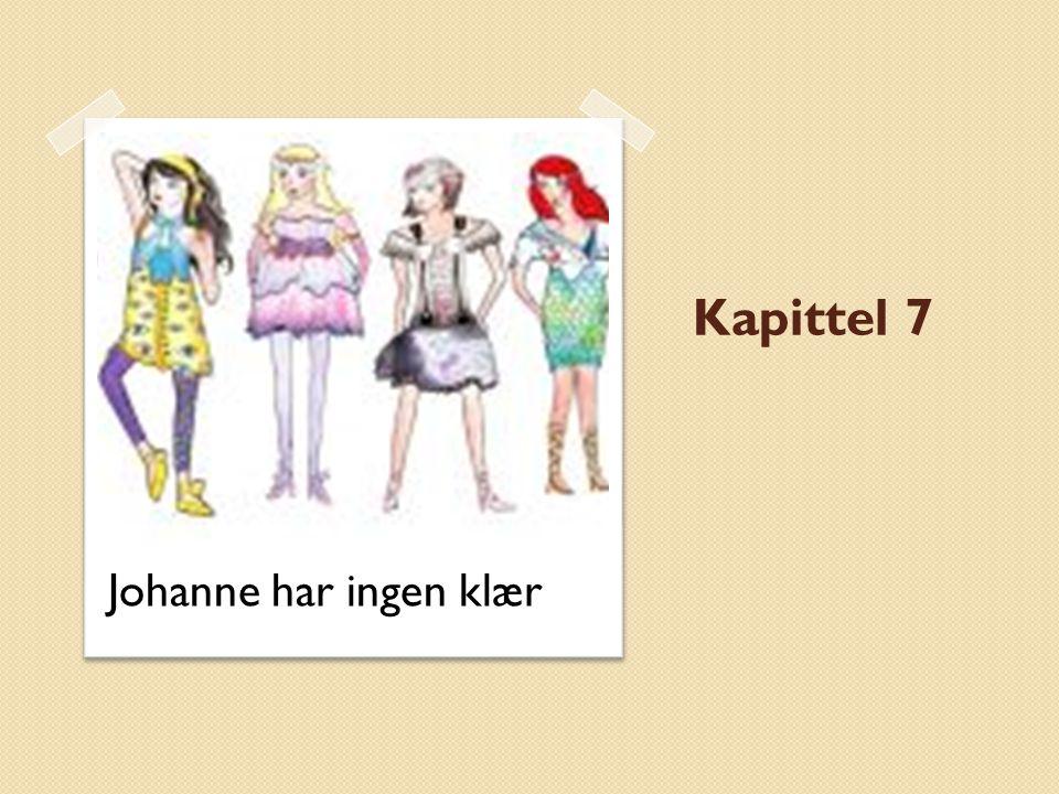 Kapittel 7 Johanne har ingen klær