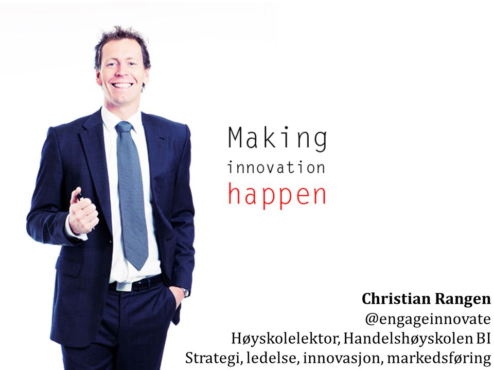 Christian Rangen @engageinnovate Høyskolelektor, Handelshøyskolen BI.