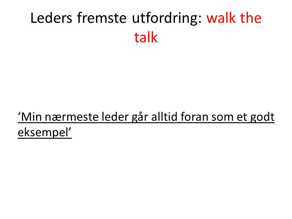 Leders fremste utfordring: walk the talk