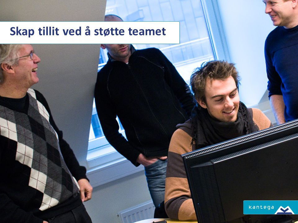 Skap tillit ved å støtte teamet
