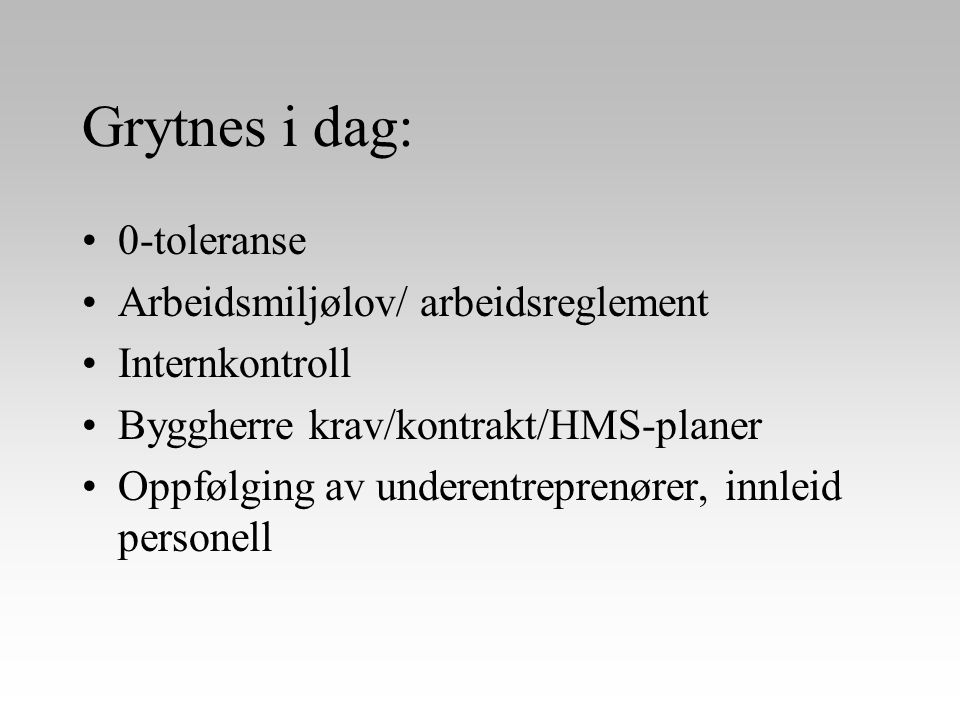 Grytnes i dag: 0-toleranse Arbeidsmiljølov/ arbeidsreglement