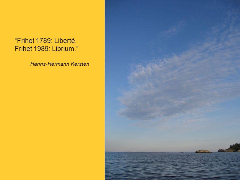 Frihet 1789: Liberté. Frihet 1989: Librium. Hanns-Hermann Kersten