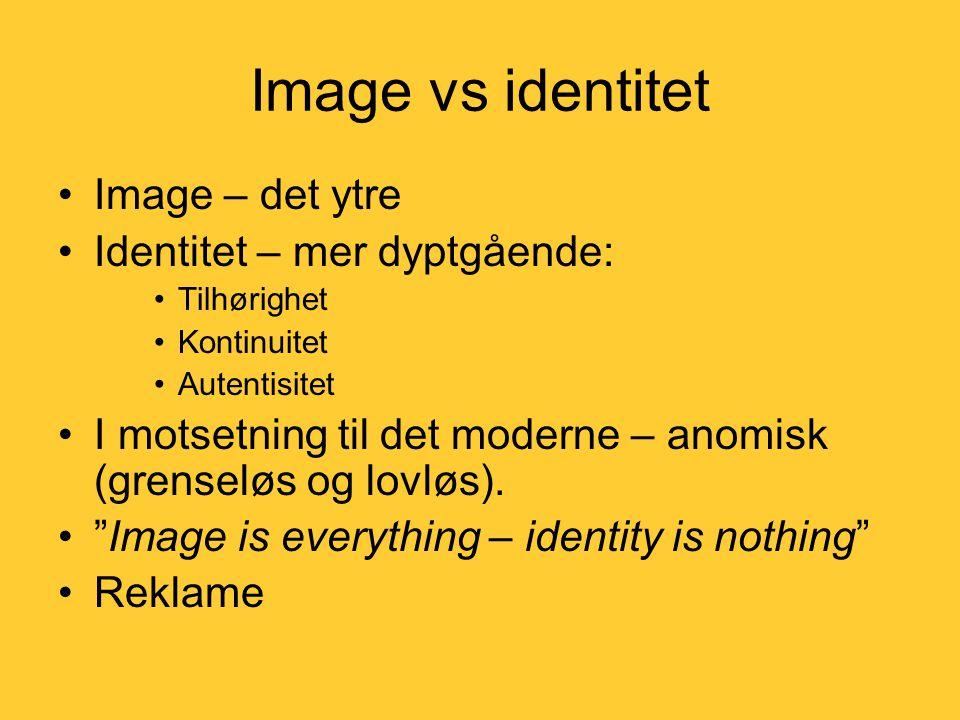 Image vs identitet Image – det ytre Identitet – mer dyptgående: