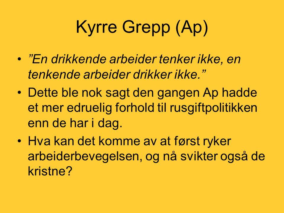 Kyrre Grepp (Ap) En drikkende arbeider tenker ikke, en tenkende arbeider drikker ikke.