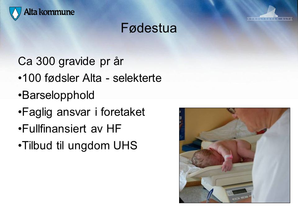 Fødestua Ca 300 gravide pr år 100 fødsler Alta - selekterte