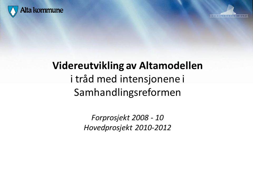 Videreutvikling av Altamodellen i tråd med intensjonene i Samhandlingsreformen Forprosjekt 2008 - 10 Hovedprosjekt 2010-2012