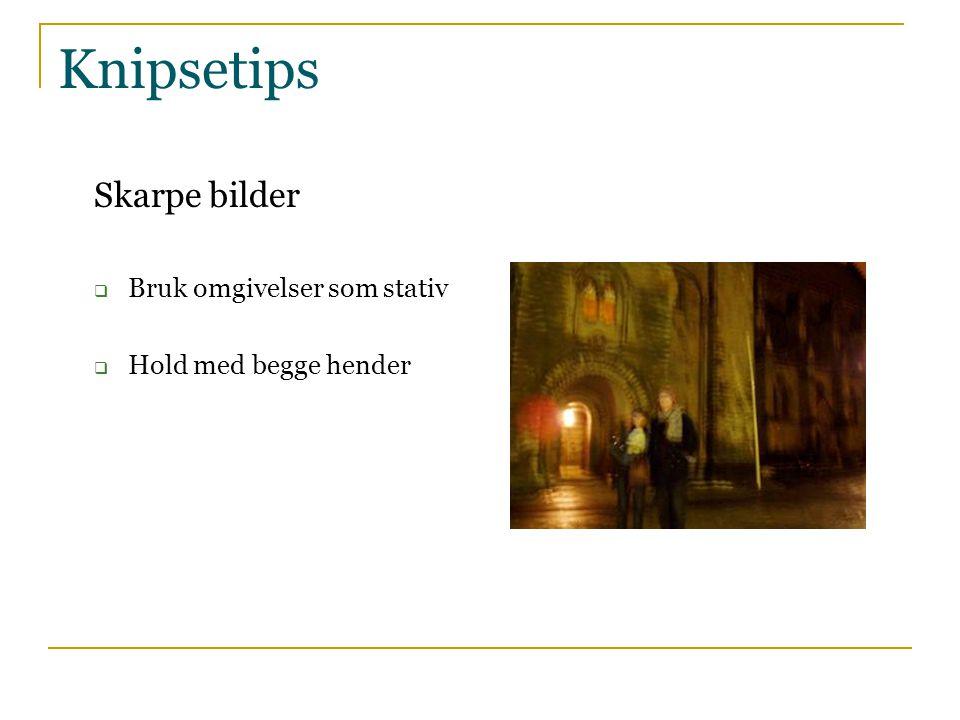 Knipsetips Skarpe bilder Bruk omgivelser som stativ