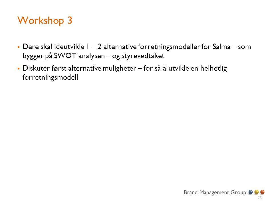 Workshop 3 Dere skal ideutvikle 1 – 2 alternative forretningsmodeller for Salma – som bygger på SWOT analysen – og styrevedtaket.