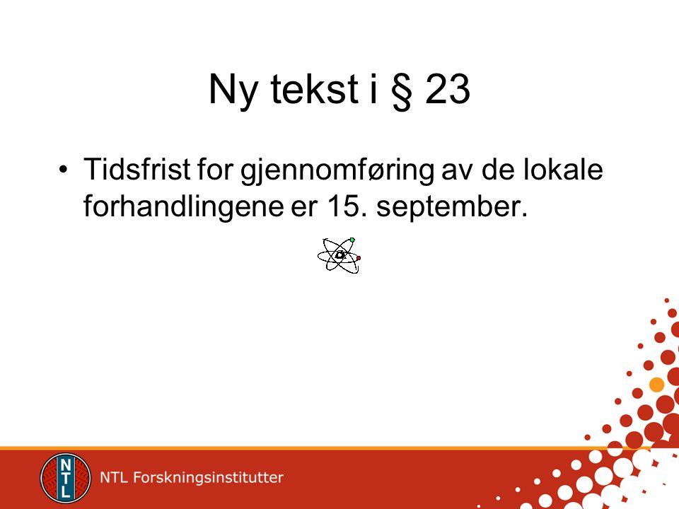 Ny tekst i § 23 Tidsfrist for gjennomføring av de lokale forhandlingene er 15. september.