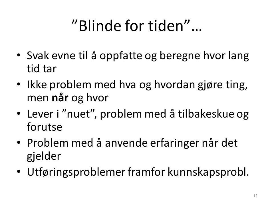 Blinde for tiden … Svak evne til å oppfatte og beregne hvor lang tid tar. Ikke problem med hva og hvordan gjøre ting, men når og hvor.