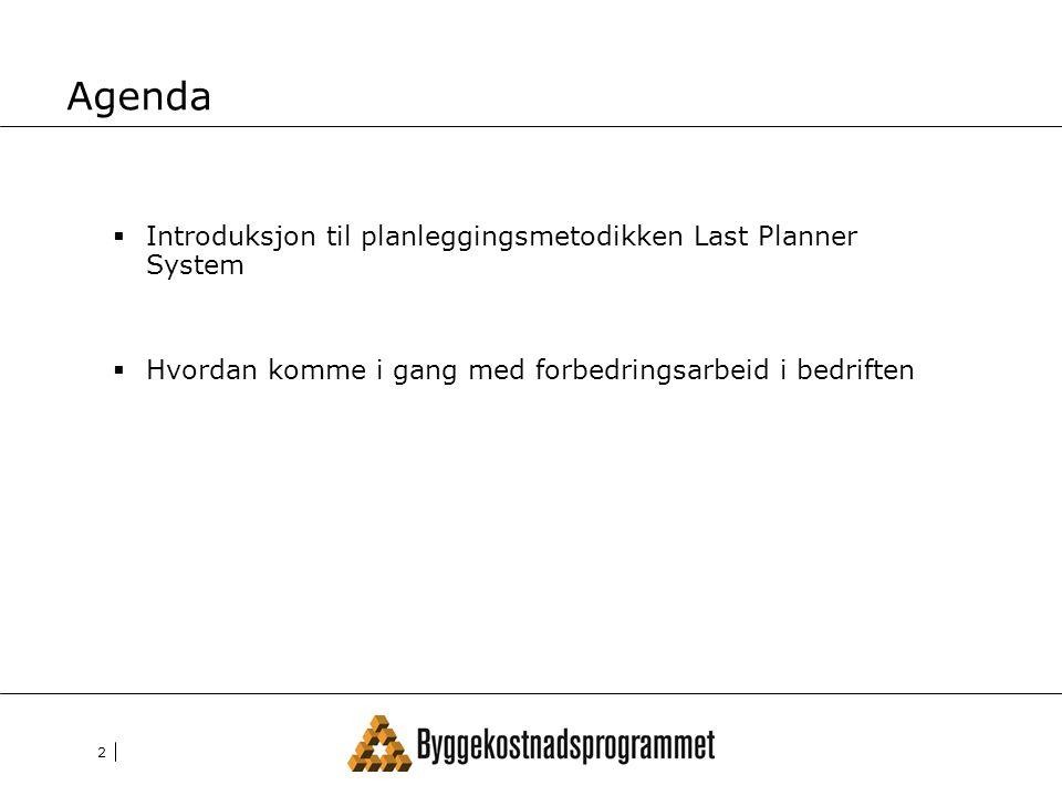 Agenda Introduksjon til planleggingsmetodikken Last Planner System