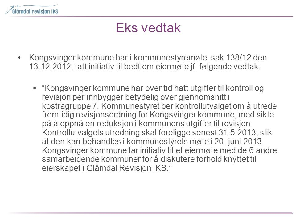 Eks vedtak Kongsvinger kommune har i kommunestyremøte, sak 138/12 den 13.12.2012, tatt initiativ til bedt om eiermøte jf. følgende vedtak: