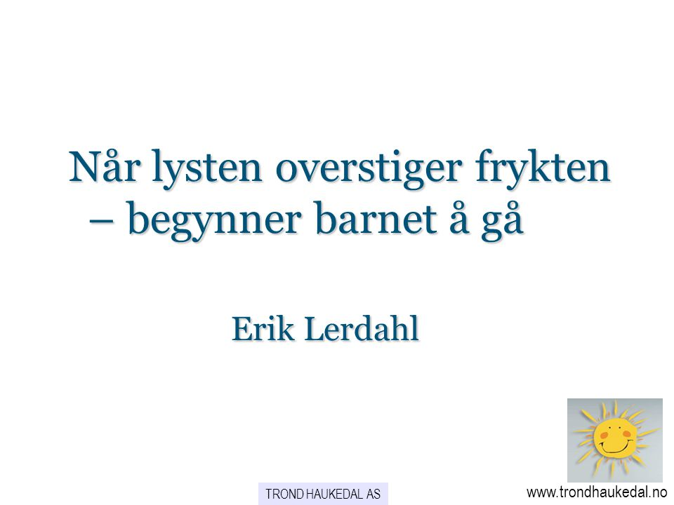 Når lysten overstiger frykten – begynner barnet å gå Erik Lerdahl