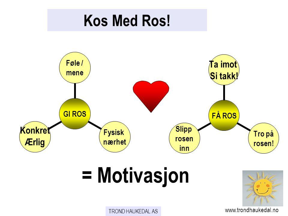 = Motivasjon Kos Med Ros! www.trondhaukedal.no TROND HAUKEDAL AS