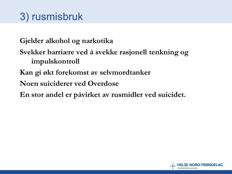 3) rusmisbruk Gjelder alkohol og narkotika