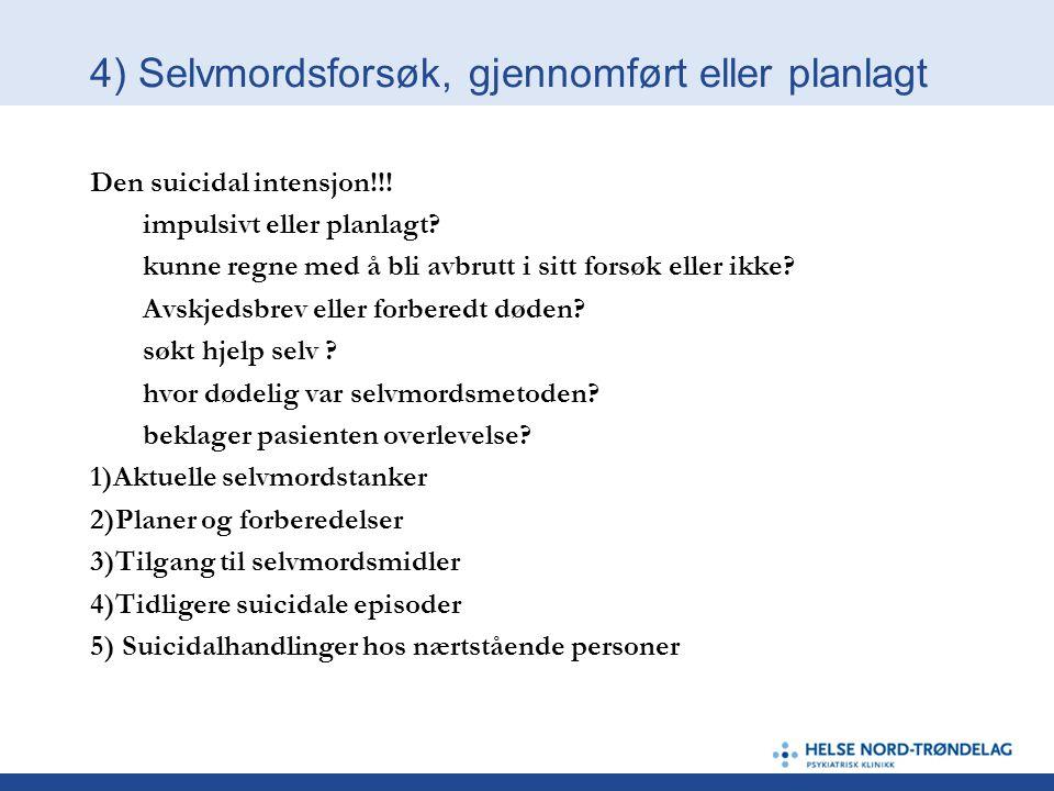 4) Selvmordsforsøk, gjennomført eller planlagt