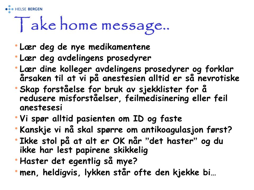 Take home message.. Lær deg de nye medikamentene