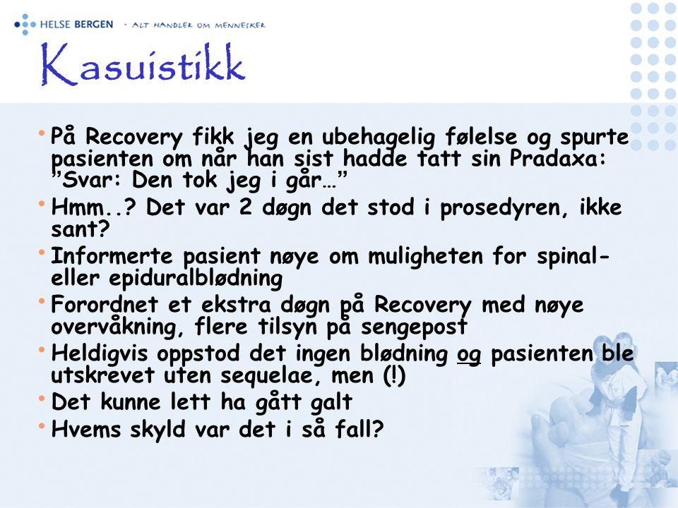 Kasuistikk På Recovery fikk jeg en ubehagelig følelse og spurte pasienten om når han sist hadde tatt sin Pradaxa: Svar: Den tok jeg i går…