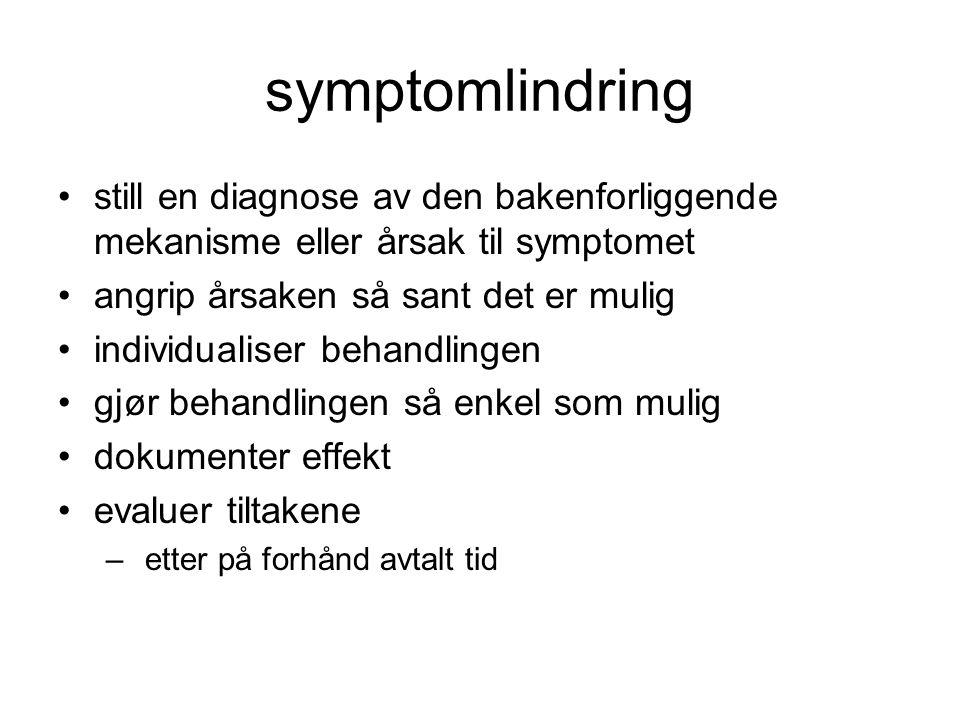 symptomlindring still en diagnose av den bakenforliggende mekanisme eller årsak til symptomet. angrip årsaken så sant det er mulig.