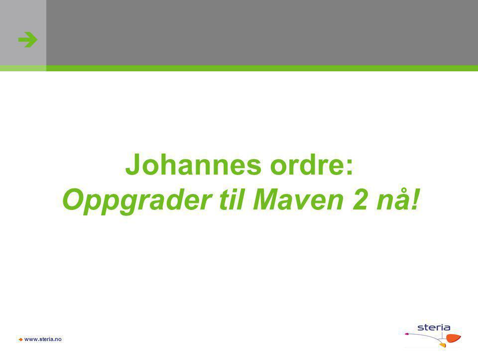 Johannes ordre: Oppgrader til Maven 2 nå!