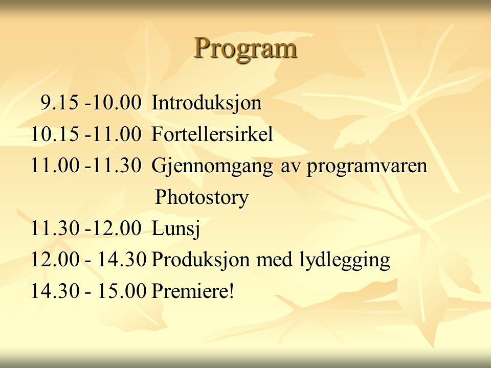 Program 9.15 -10.00 Introduksjon 10.15 -11.00 Fortellersirkel