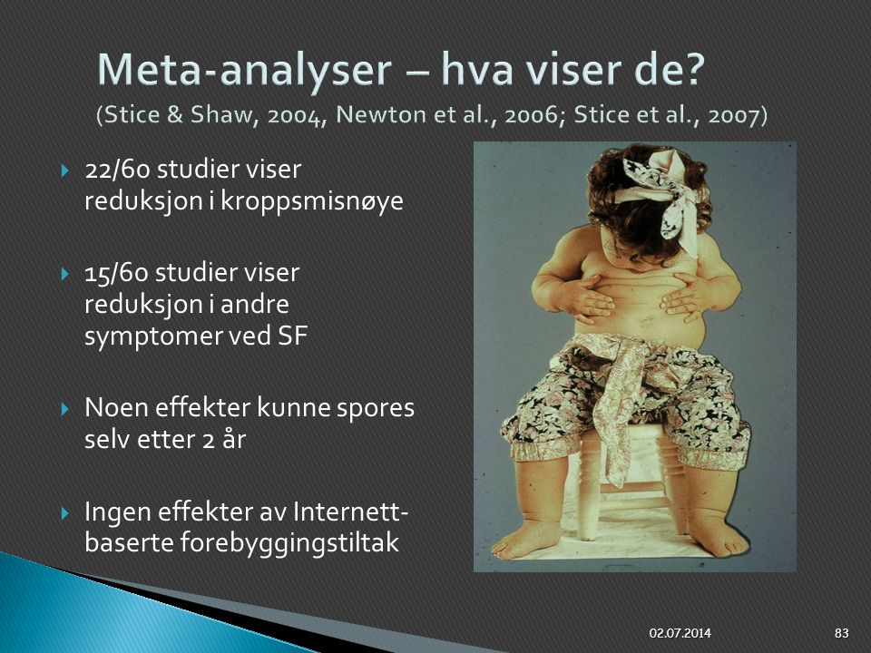 Meta-analyser – hva viser de. (Stice & Shaw, 2004, Newton et al