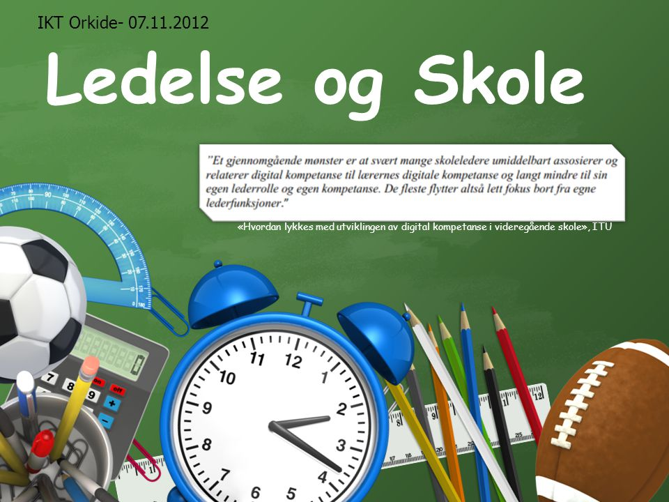 IKT Orkide- 07.11.2012 Ledelse og Skole. Replace, Delete, or Move any of the graphics to customize your own template.