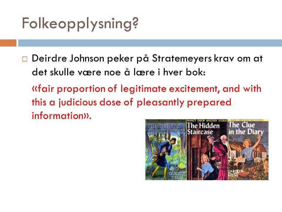 Folkeopplysning Deirdre Johnson peker på Stratemeyers krav om at det skulle være noe å lære i hver bok: