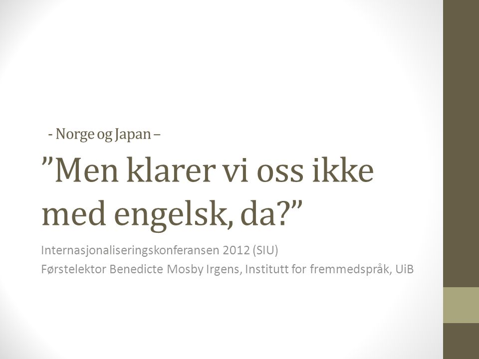 - Norge og Japan – Men klarer vi oss ikke med engelsk, da