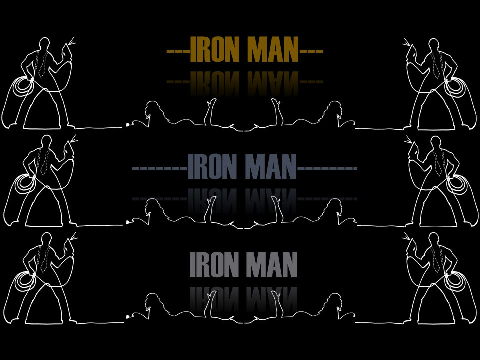---IRON MAN--- -------IRON MAN------------- IRON MAN