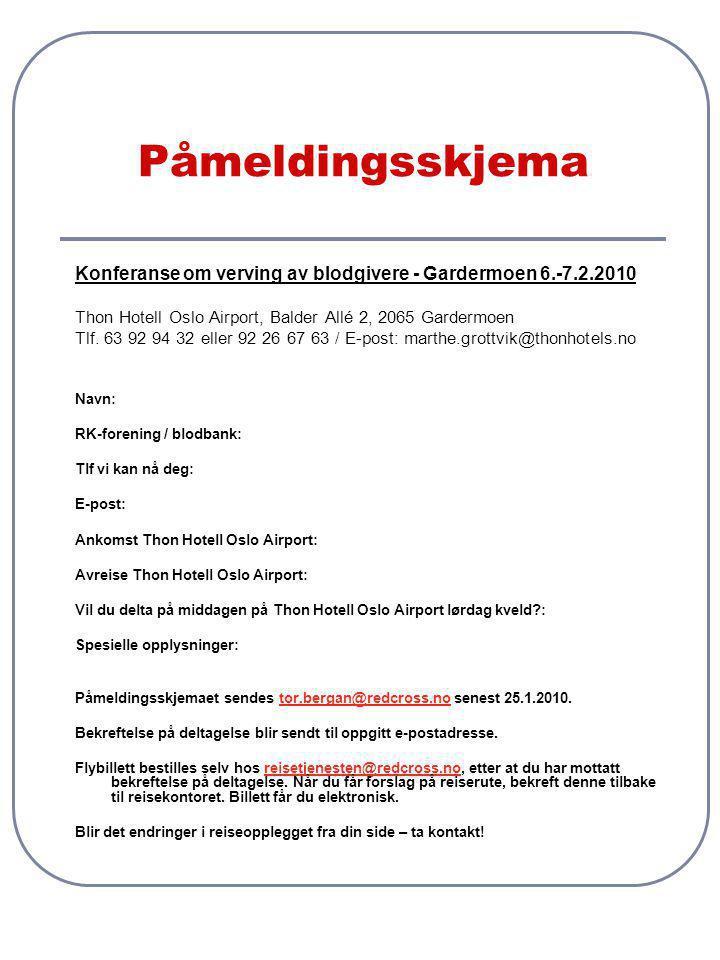 Påmeldingsskjema Konferanse om verving av blodgivere - Gardermoen 6.-7.2.2010. Thon Hotell Oslo Airport, Balder Allé 2, 2065 Gardermoen.