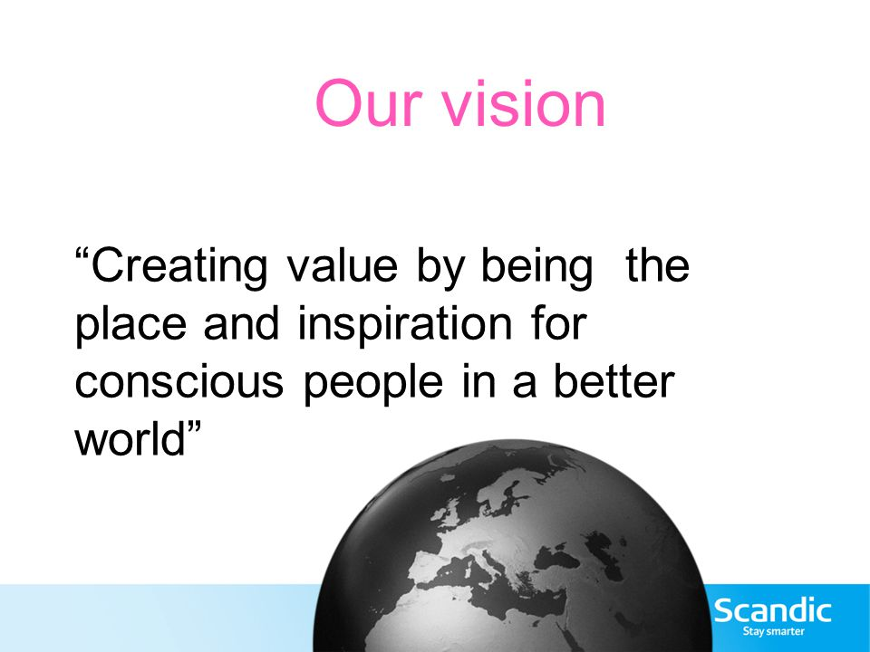Our vision Creating value by being the place and inspiration for conscious people in a better world