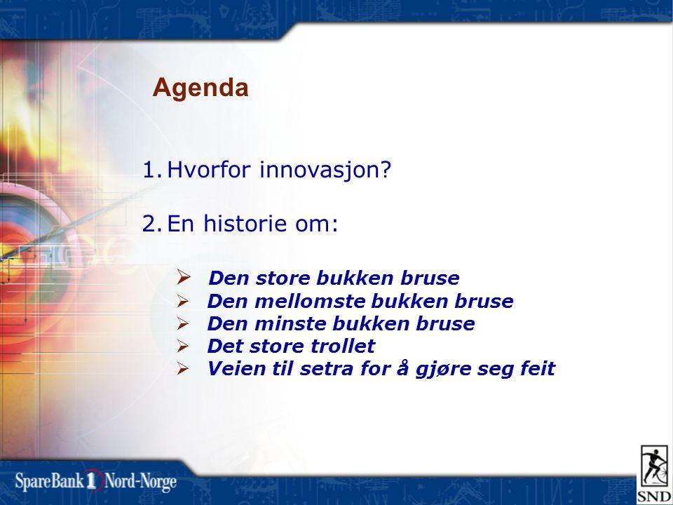 Agenda Hvorfor innovasjon En historie om: Den store bukken bruse
