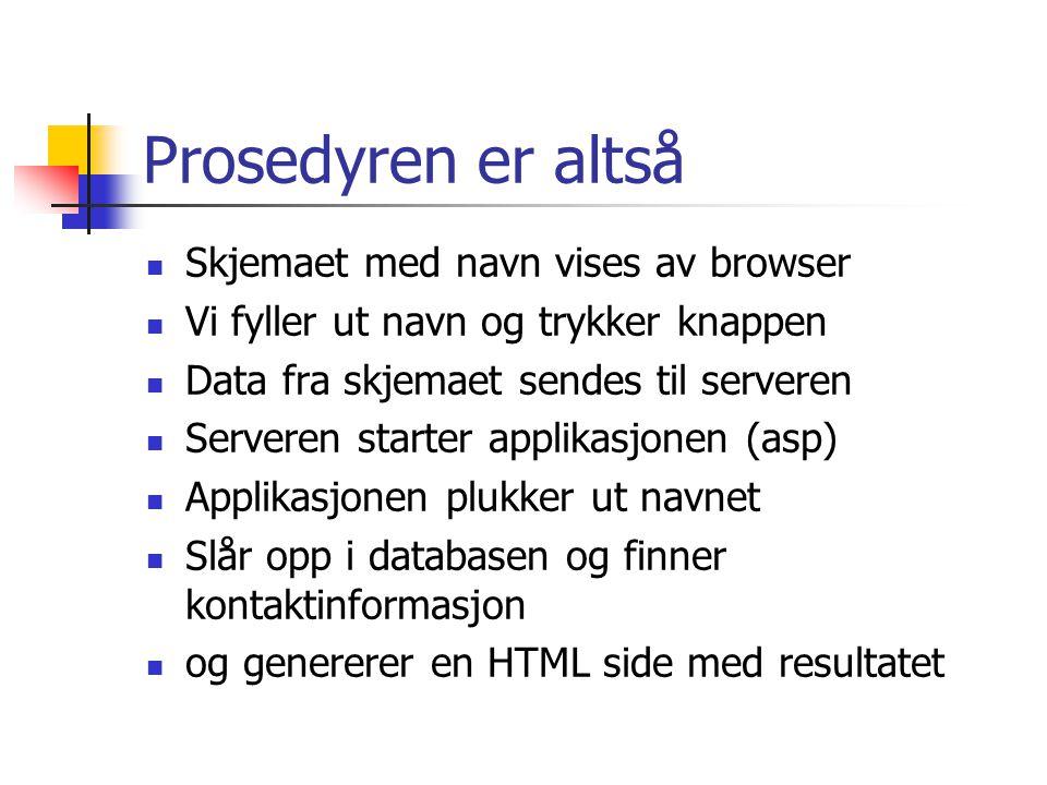 Prosedyren er altså Skjemaet med navn vises av browser