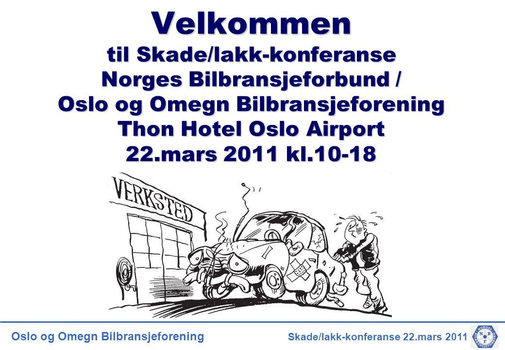 Velkommen til Skade/lakk-konferanse Norges Bilbransjeforbund / Oslo og Omegn Bilbransjeforening Thon Hotel Oslo Airport 22.mars 2011 kl.10-18