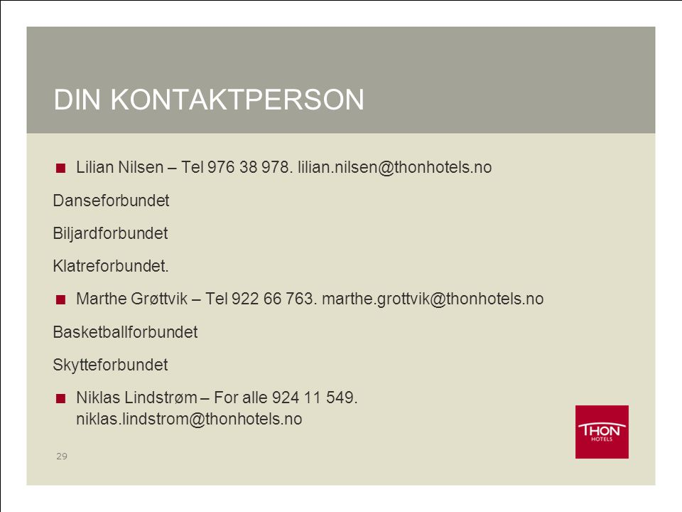DIN KONTAKTPERSON Lilian Nilsen – Tel 976 38 978. lilian.nilsen@thonhotels.no. Danseforbundet. Biljardforbundet.