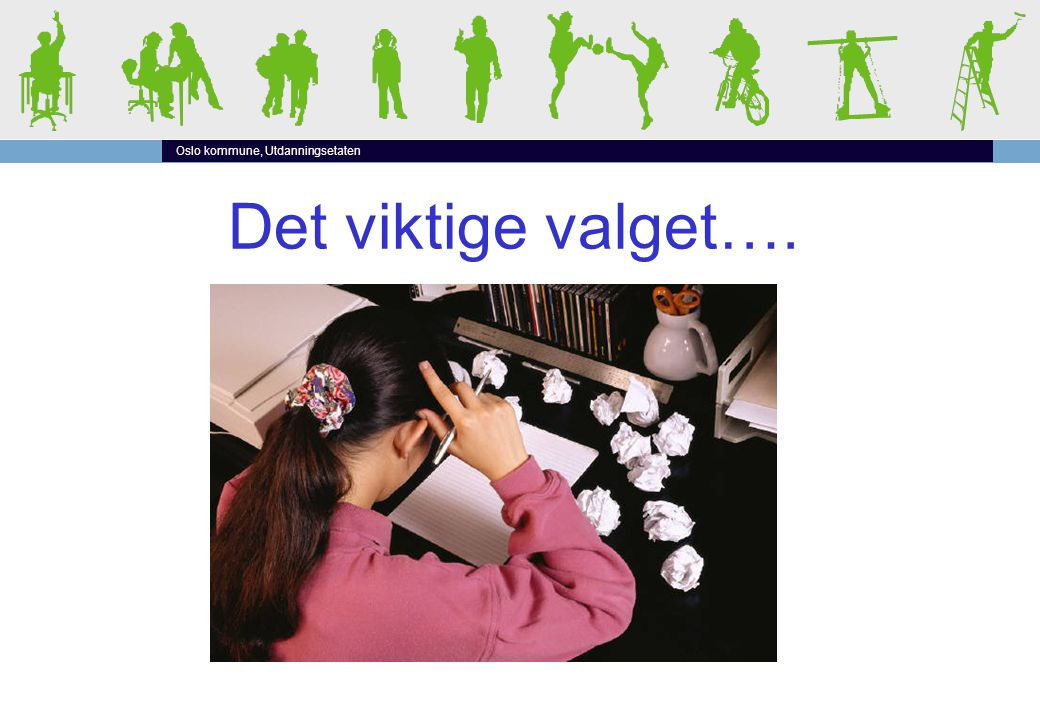 Utdanningsetaten i Oslo Informasjonsmøte om videregående opplæring