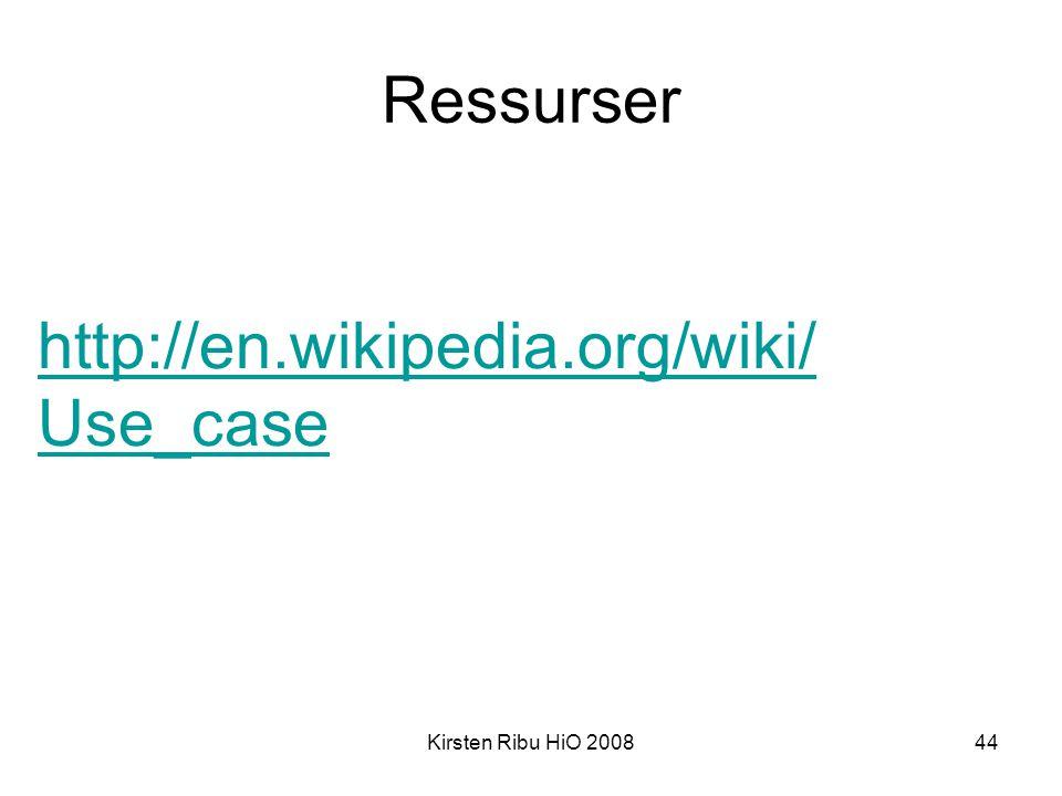 Ressurser http://en.wikipedia.org/wiki/Use_case Kirsten Ribu HiO 2008